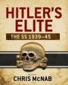 Hitler's Elite: The SS 1939-45 - Chris McNab