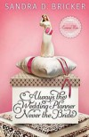 Always the Wedding Planner, Never the Bride - Sandra D. Bricker