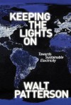 Keeping the Lights on: Towards Sustainable Electricity - Walt Patterson