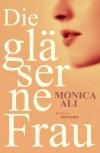 Die gläserne Frau - Monica Ali, Anette Grube