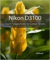 Nikon D3100: From Snapshots to Great Shots - Jeff Revell