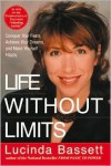 Life Without Limits: Conquer Your Fears, Achieve Your Dreams, and Make Yourself Happy - Lucinda Bassett