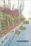 Up the Hill - Cecelia Halbert