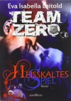 Heißkaltes Spiel: Team Zero 01 - Eva Isabella Leitold