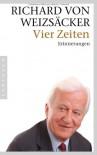 Vier Zeiten: Erinnerungen - Richard von Weizsäcker