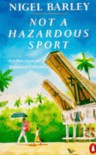 Not A Hazardous Sport - Nigel Barley