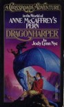 Dragonharper: A Crossroads Adventure in the world of Anne McCaffrey's Pern - Jody Lynn Nye