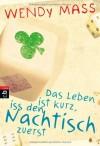 Das Leben ist kurz, iss den Nachtisch zuerst (Taschenbuch) - Wendy Mass, Küper Barbara