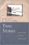 Oregon Trail Stories: True Accounts of Life in a Covered Wagon - David Klausmeyer, Twodot