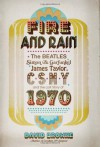 Fire and Rain: The Beatles, Simon and Garfunkel, James Taylor, CSNY, and the Lost Story of 1970 - David Browne