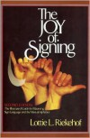 The Joy of Signing: The Illustrated Guide for Mastering Sign Language and the Manual Alphabet - Lottie L. Riekehof, Glen Ellard, Pearl Goings, Sandy Flower