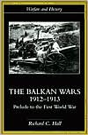 The Balkan Wars 1912-1913: Prelude to the First World War - Richard C. Hall