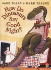 How Do Dinosaurs Say Good Night? - Jane Yolen, Mark Teague
