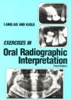 Exercises in Oral Radiographic Interpretation - Robert P. Langlais, Myron J. Kasle