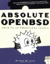 Absolute OpenBSD: Unix for the Practical Paranoid - Michael W. Lucas
