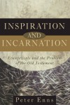 Inspiration and Incarnation: Evangelicals and the Problem of the Old Testament - Peter Enns