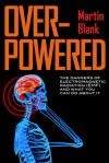 Overpowered: The Dangers of Electromagnetic Radiation (EMF) and What You Can Do about It - Martin Blank