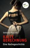 Kalte Berechnung: Eine Rachegeschichte (German Edition) - Stefanie Maucher