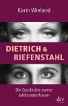 Dietrich & Riefenstahl: Die Geschichte zweier Jahrhundertfrauen - Karin Wieland
