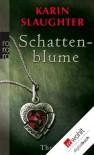 Schattenblume - Karin Slaughter