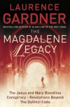 The Magdalene Legacy: The Jesus And Mary Bloodline Conspiracy - Revelations Beyond The Da Vinci Code - Laurence Gardner