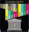 Supreme Courtship - Christopher Buckley, Anne Celeste Heche