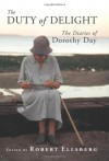 The Duty of Delight: The Diaries of Dorothy Day - Dorothy Day