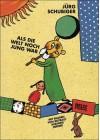 Als die Welt noch jung war - Jürg Schubiger, Rotraut Susanne Berner