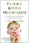Pills Are Not for Preschoolers: A Drug-Free Approach for Troubled Kids - Marilyn Wedge