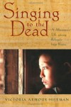 Singing to the Dead: A Missioner's Life among Refugees from Burma - Victoria Armour-Hileman