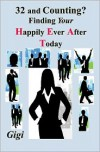 32 and Counting?: Finding Your Happily Ever After Today - Gi Gi