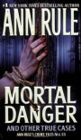 Mortal Danger and Other True Cases - Ann Rule