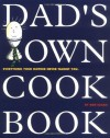 Dad's Own Cookbook: Everything Your Mother Never Taught You - Bob Sloan