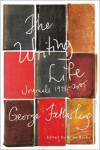 The Writing Life: Journals, 1975-2005 - George Fetherling