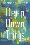 Deep Down Things - Tamara Linse