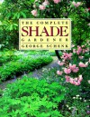 The Complete Shade Gardener - George H. Schenk