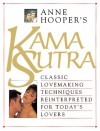 Anne Hooper's Kama Sutra: Classic Lovemaking Techniques Reinterpreted for Today's Lovers - Anne Hooper