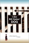 I Am Bill Gates' Dog - Jeffrey Zygmont