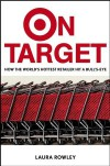 On Target: How the World's Hottest Retailer Hit a Bullseye - Laura Rowley