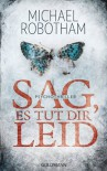 Sag, es tut dir leid: Psychothriller (German Edition) - Michael Robotham, Kristian Lutze