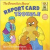 The Berenstain Bears' Report Card Trouble - Stan Berenstain, Jan Berenstain