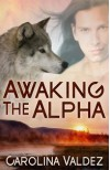 Awaking the Alpha - Carolina Valdez