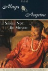 I Shall Not Be Moved: Poems - Maya Angelou