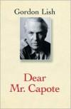 Dear Mr. Capote - Gordon Lish