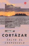 Salvo El Crepusculo - Julio Cortázar