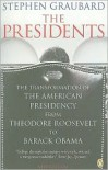 The Presidents: The Transformation of the American Presidency from Theodore Roosevelt to Barack Obama - Stephen Graubard