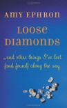 Loose Diamonds: …and other things I've lost (and found) along the way - Amy Ephron