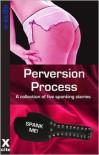 Perversion Process - Rachel Kramer Bussel, Miranda Forbes, Heidi Champa, Justine Elyot, Ashley Hind, Cyanne