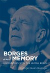 Borges and Memory: Encounters with the Human Brain - Rodrigo Quian Quiroga