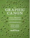 The Graphic Canon of Children's Literature: The Definitive Anthology of Kid's Lit as Graphics and Visuals -